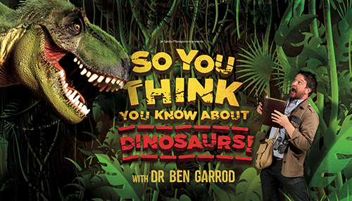 SO YOU THINK YOU KNOW ABOUT DINOSAURS - Starring Ben Garrod